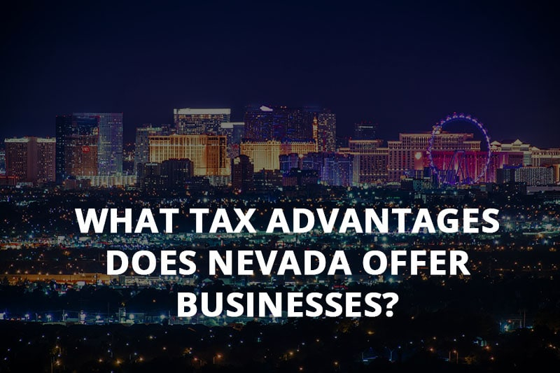 What Tax Advantages Does Nevada Offer Businesses?