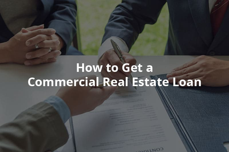 How to Get a Commercial Real Estate Loan